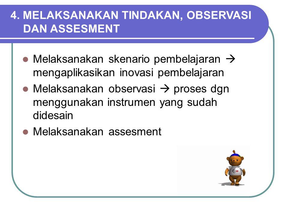 4. MELAKSANAKAN TINDAKAN, OBSERVASI DAN ASSESMENT