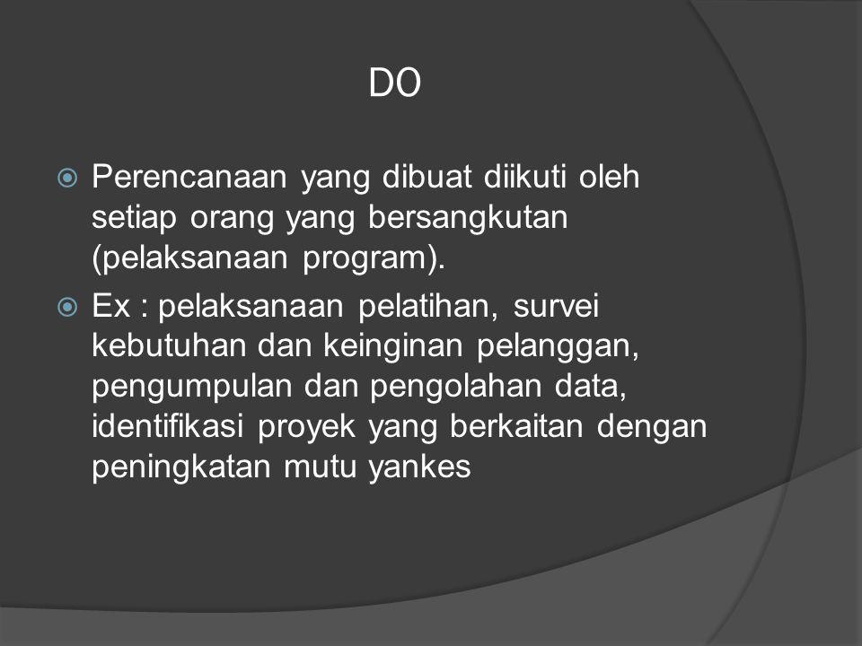 DO Perencanaan yang dibuat diikuti oleh setiap orang yang bersangkutan (pelaksanaan program).