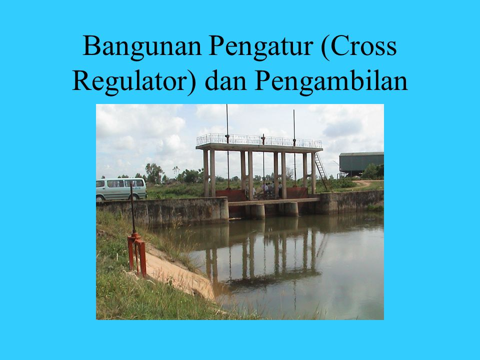 Bangunan Pengatur (Cross Regulator) dan Pengambilan (Penyadapan)