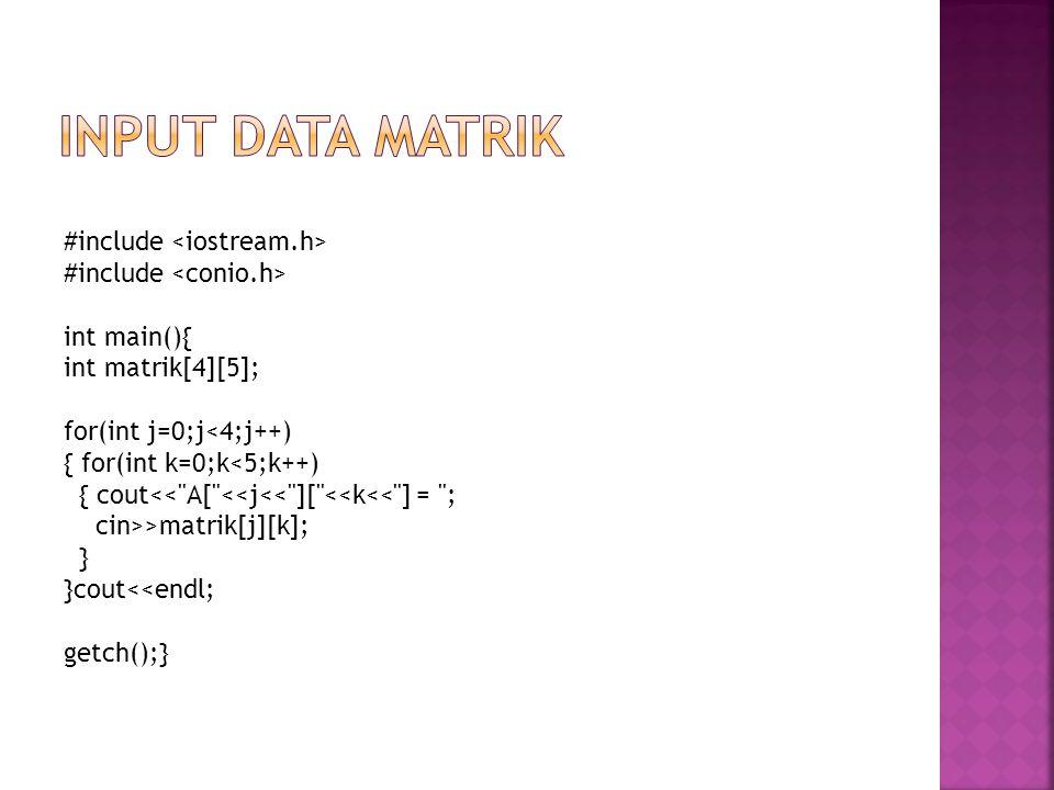 Input data matrik #include <iostream.h> #include <conio.h>