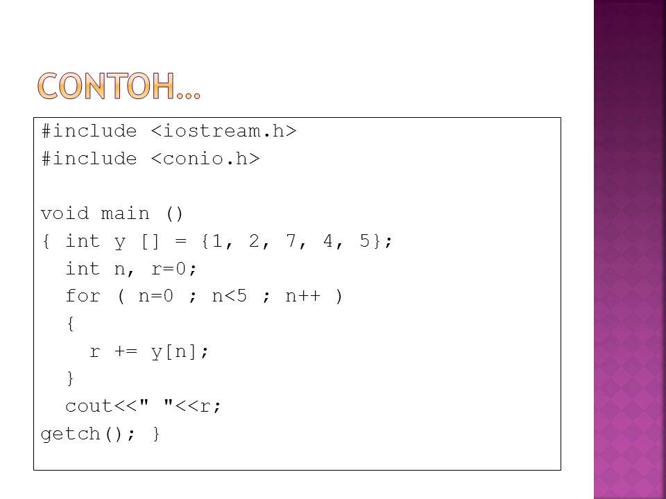 Contoh… #include <iostream.h> #include <conio.h>