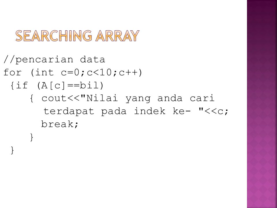 Searching array //pencarian data for (int c=0;c<10;c++)