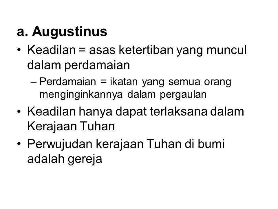 a. Augustinus Keadilan = asas ketertiban yang muncul dalam perdamaian