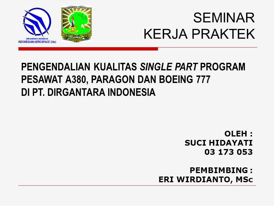 SEMINAR KERJA PRAKTEK PENGENDALIAN KUALITAS SINGLE PART PROGRAM PESAWAT A380, PARAGON DAN BOEING 777 DI PT. DIRGANTARA INDONESIA.