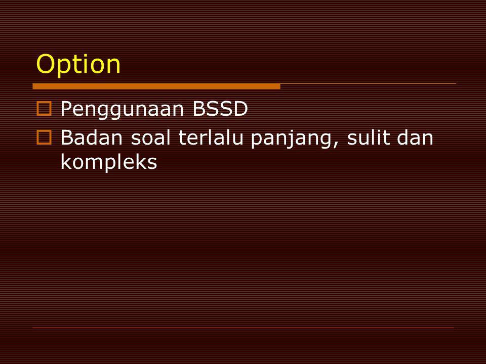 Option Penggunaan BSSD Badan soal terlalu panjang, sulit dan kompleks