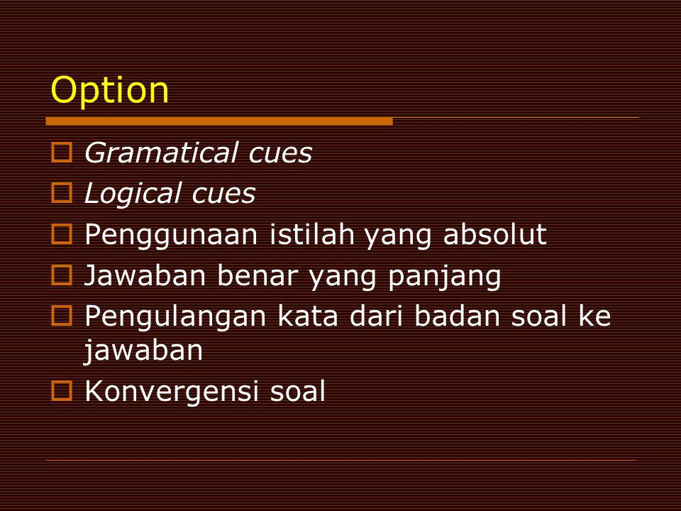 Option Gramatical cues Logical cues Penggunaan istilah yang absolut