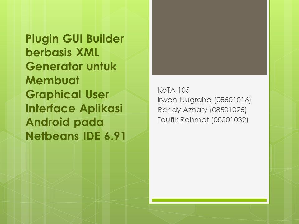 Plugin GUI Builder berbasis XML Generator untuk Membuat Graphical User Interface Aplikasi Android pada Netbeans IDE 6.91