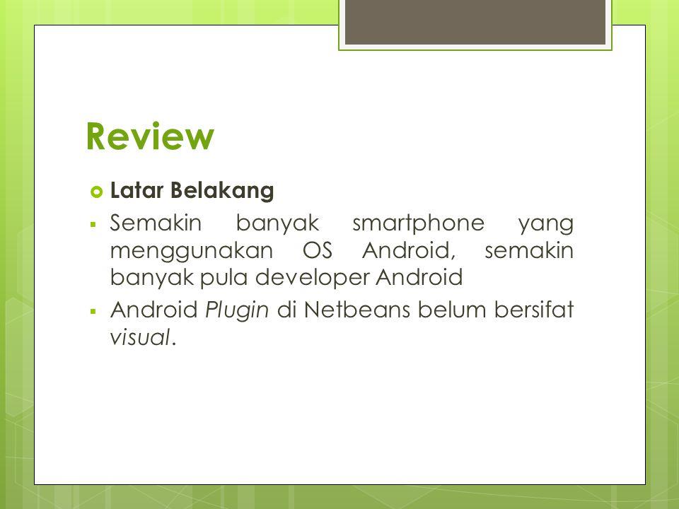 Review Latar Belakang. Semakin banyak smartphone yang menggunakan OS Android, semakin banyak pula developer Android.