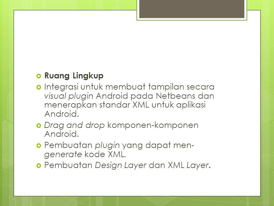 Ruang Lingkup Integrasi untuk membuat tampilan secara visual plugin Android pada Netbeans dan menerapkan standar XML untuk aplikasi Android.