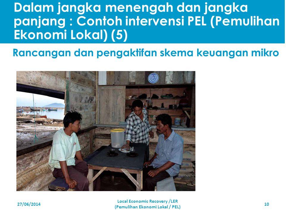 Dalam jangka menengah dan jangka panjang : Contoh intervensi PEL (Pemulihan Ekonomi Lokal) (5)