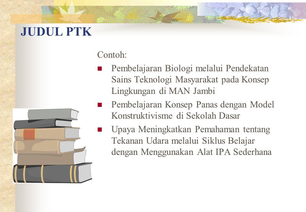 JUDUL PTK Contoh: Pembelajaran Biologi melalui Pendekatan Sains Teknologi Masyarakat pada Konsep Lingkungan di MAN Jambi.