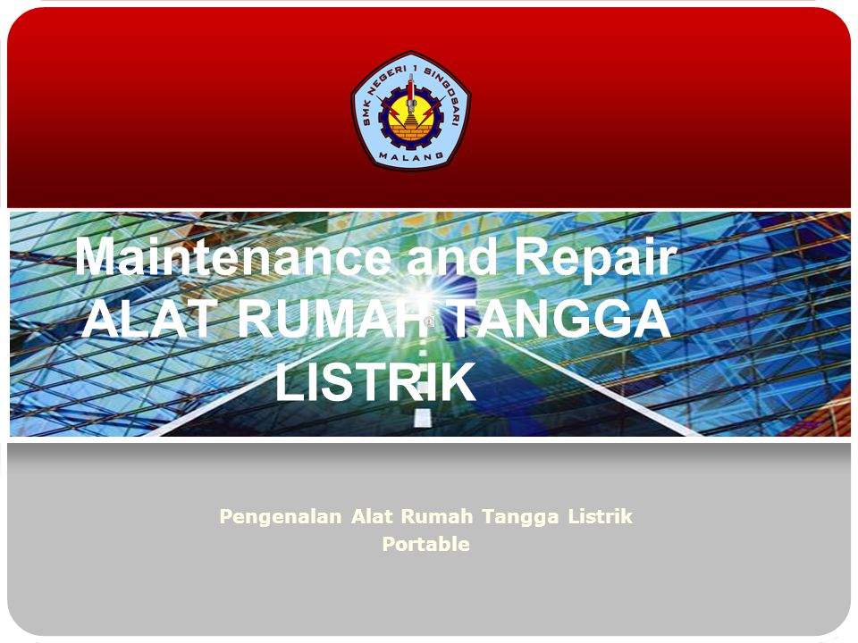 Maintenance and Repair ALAT RUMAH TANGGA LISTRIK
