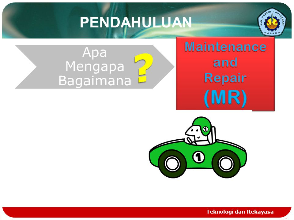 (MR) PENDAHULUAN Maintenance and Repair Teknologi dan Rekayasa