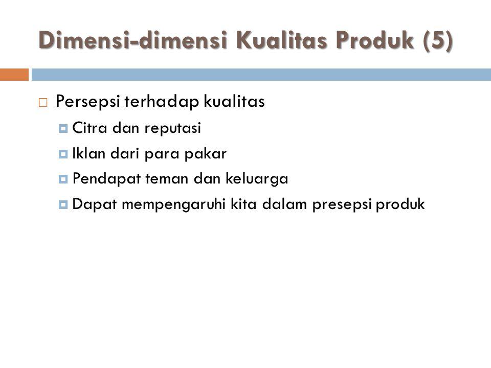 Dimensi-dimensi Kualitas Produk (5)