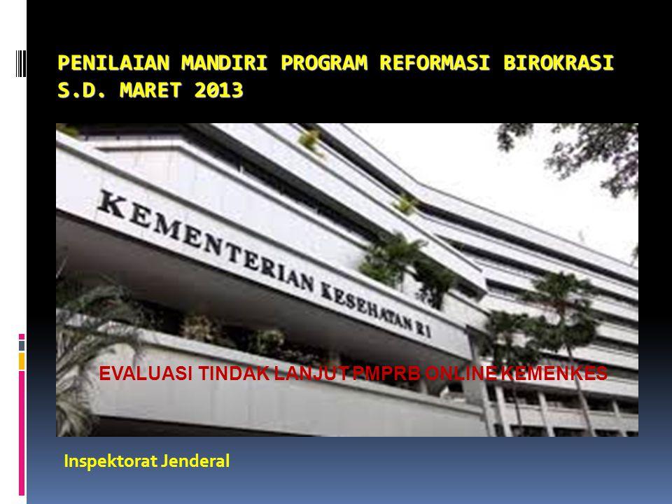 PENILAIAN MANDIRI PROGRAM REFORMASI BIROKRASI S.D. MARET 2013