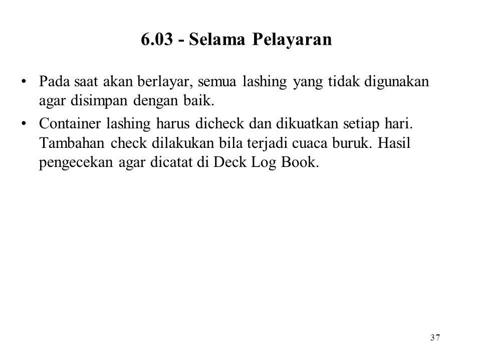 6.03 - Selama Pelayaran Pada saat akan berlayar, semua lashing yang tidak digunakan agar disimpan dengan baik.