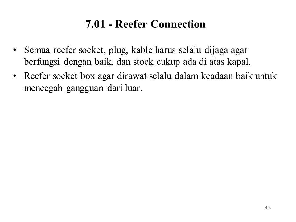 7.01 - Reefer Connection Semua reefer socket, plug, kable harus selalu dijaga agar berfungsi dengan baik, dan stock cukup ada di atas kapal.