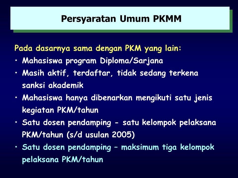 Persyaratan Umum PKMM Pada dasarnya sama dengan PKM yang lain: