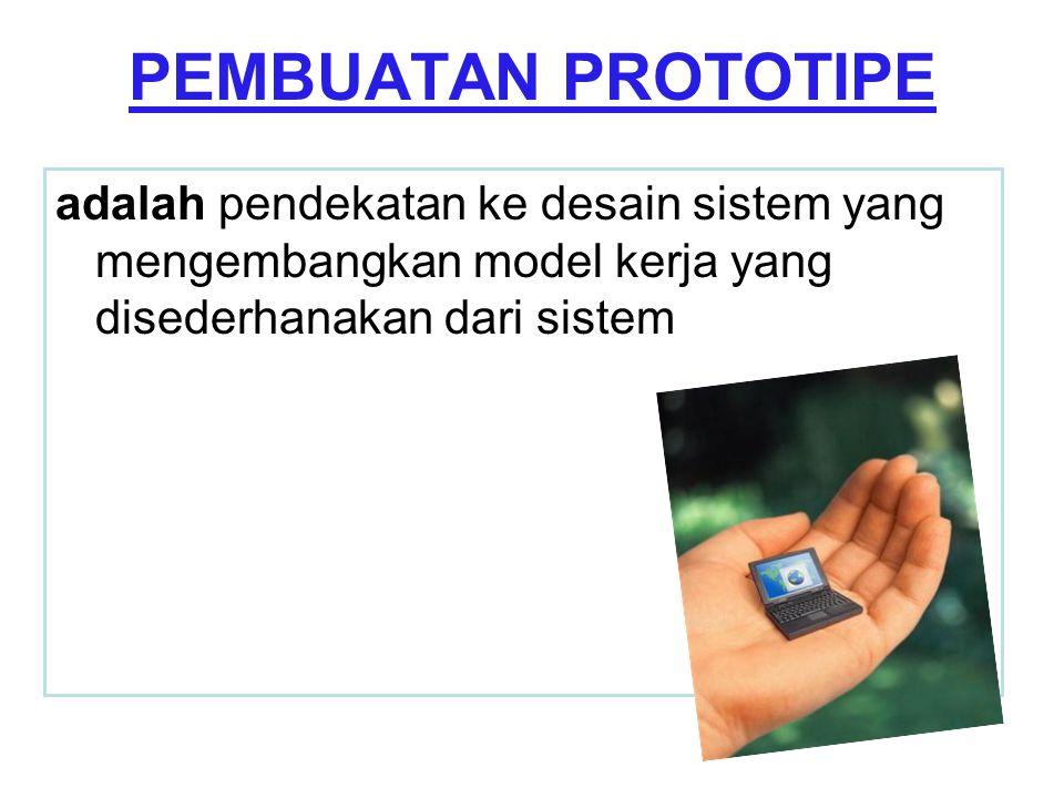 PEMBUATAN PROTOTIPE adalah pendekatan ke desain sistem yang mengembangkan model kerja yang disederhanakan dari sistem.