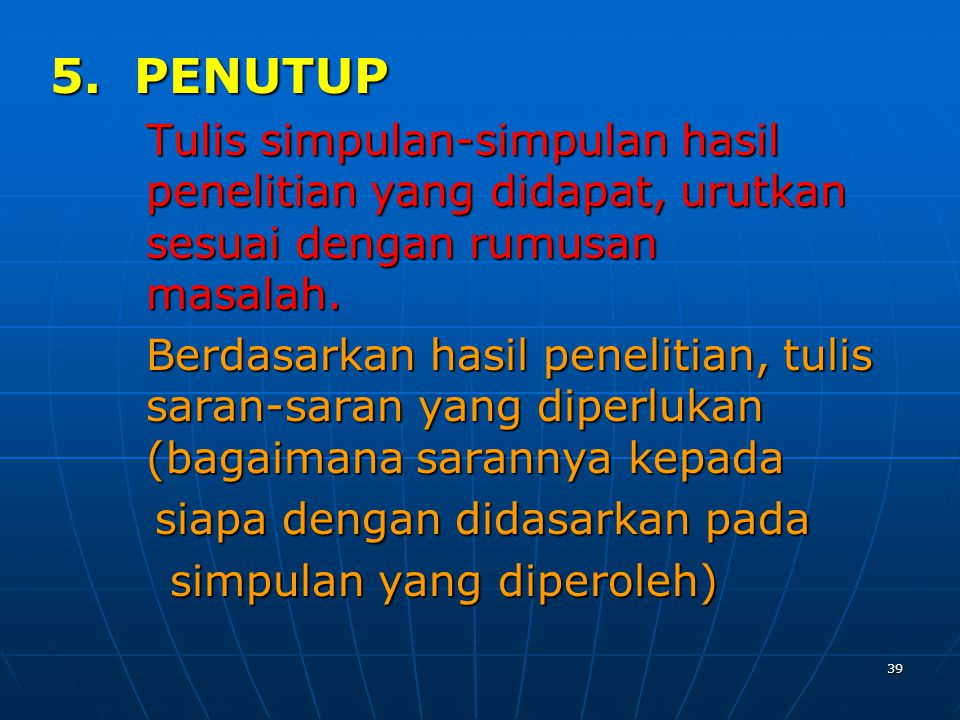 5. PENUTUP Tulis simpulan-simpulan hasil penelitian yang didapat, urutkan sesuai dengan rumusan masalah.