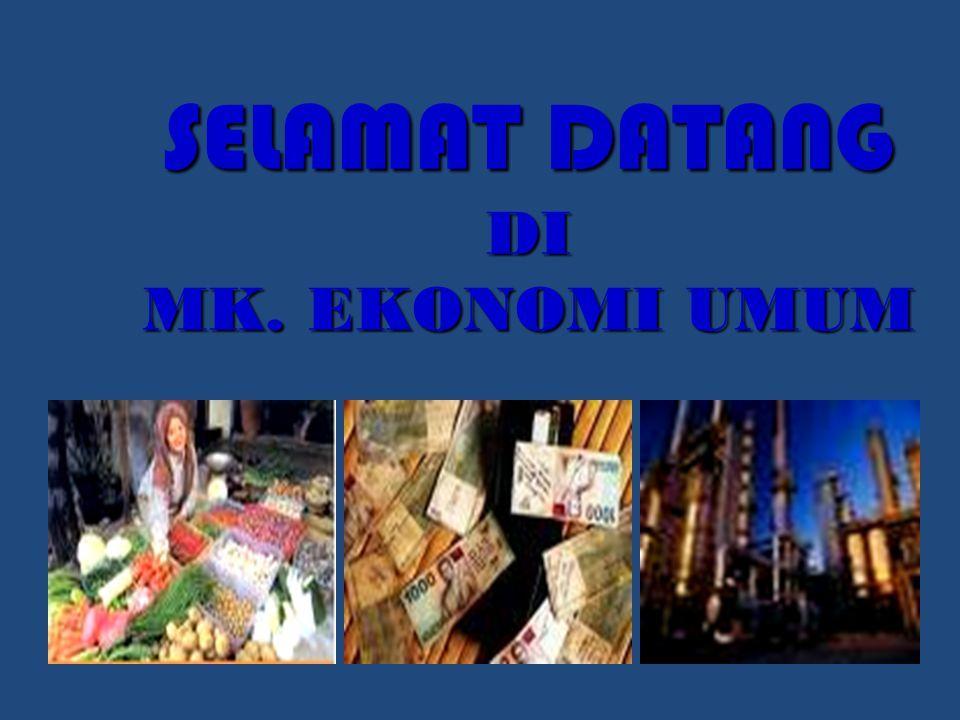 SELAMAT DATANG DI MK. EKONOMI UMUM