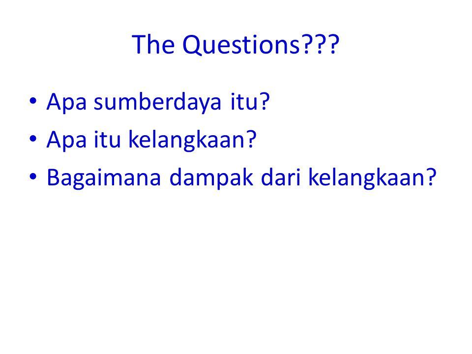 The Questions Apa sumberdaya itu Apa itu kelangkaan
