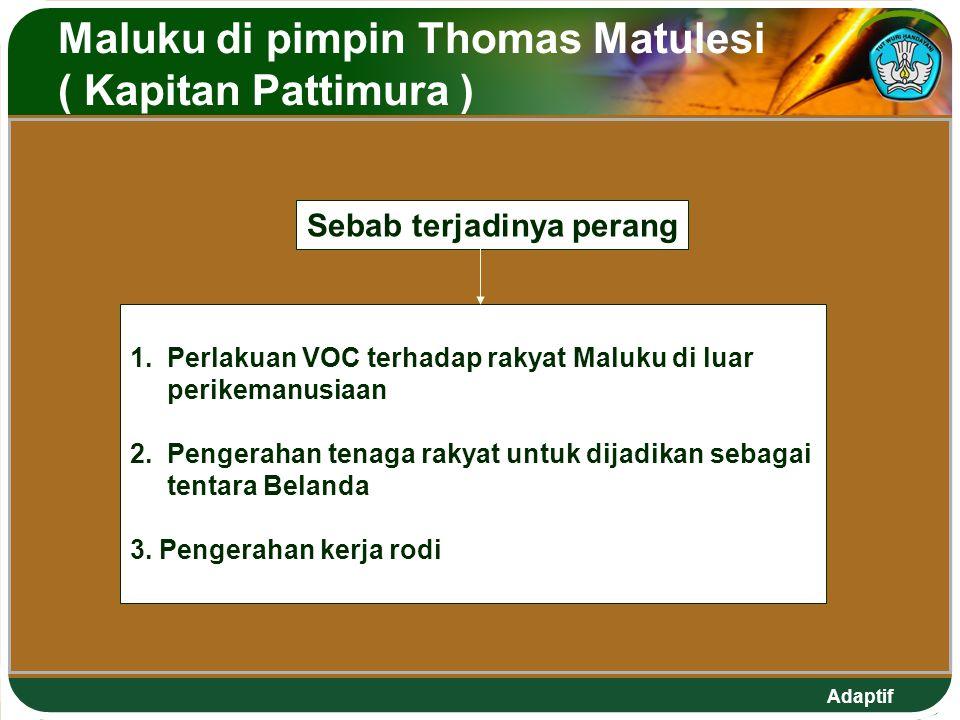 Maluku di pimpin Thomas Matulesi ( Kapitan Pattimura )