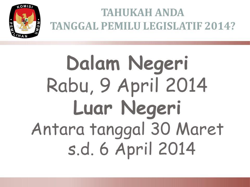 TAHUKAH ANDA TANGGAL PEMILU LEGISLATIF 2014