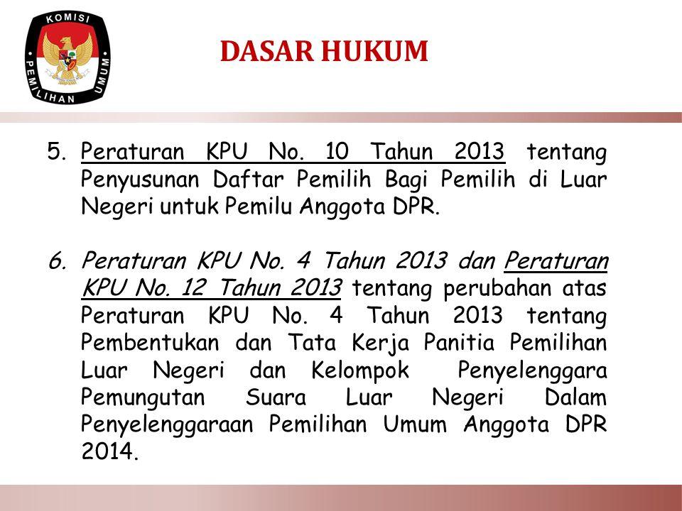 DASAR HUKUM Peraturan KPU No. 10 Tahun 2013 tentang Penyusunan Daftar Pemilih Bagi Pemilih di Luar Negeri untuk Pemilu Anggota DPR.