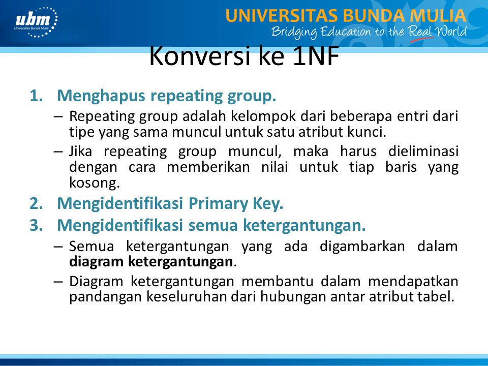 Konversi ke 1NF Menghapus repeating group.