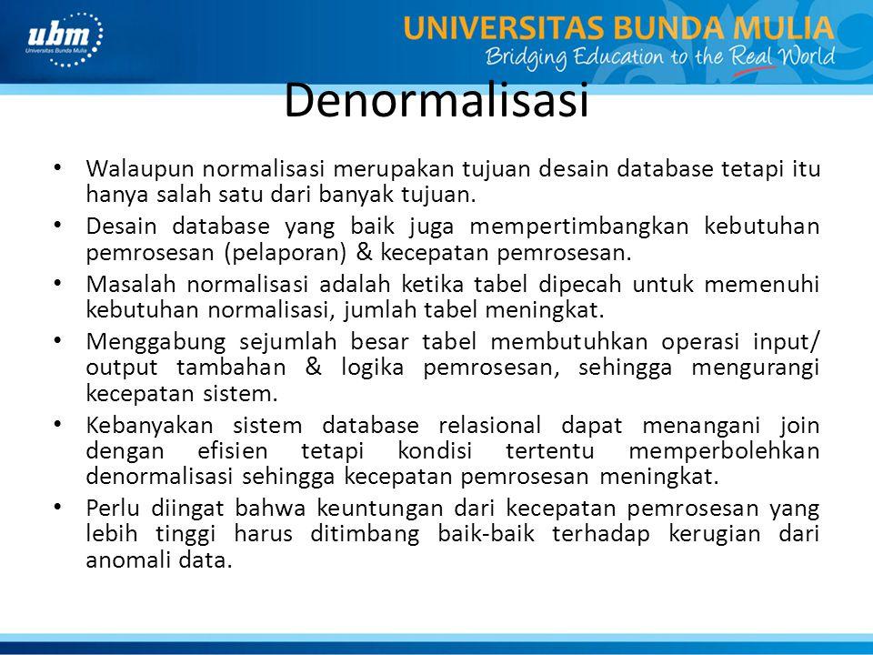 Denormalisasi Walaupun normalisasi merupakan tujuan desain database tetapi itu hanya salah satu dari banyak tujuan.