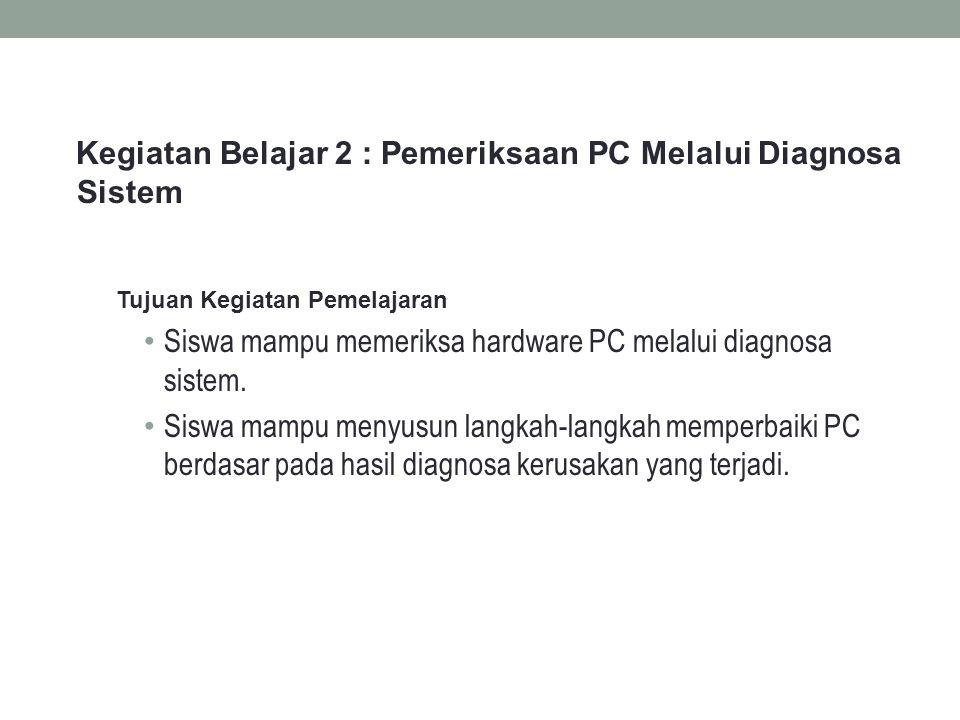 Kegiatan Belajar 2 : Pemeriksaan PC Melalui Diagnosa Sistem
