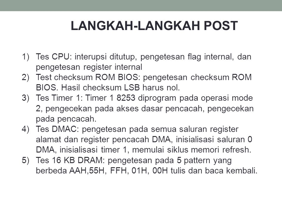 LANGKAH-LANGKAH POST Tes CPU: interupsi ditutup, pengetesan flag internal, dan pengetesan register internal.