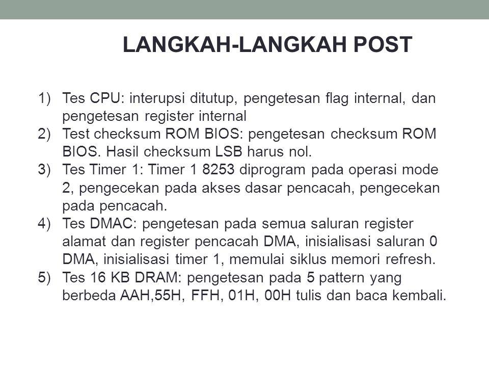 LANGKAH-LANGKAH POST Tes CPU: interupsi ditutup, pengetesan flag internal, dan pengetesan register internal.