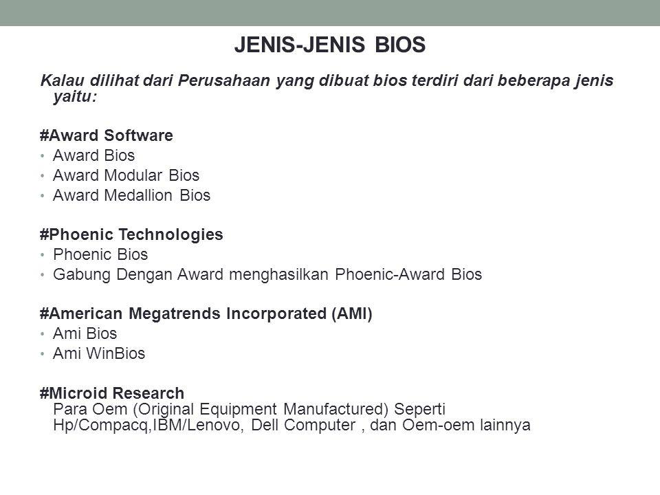 JENIS-JENIS BIOS Kalau dilihat dari Perusahaan yang dibuat bios terdiri dari beberapa jenis yaitu: #Award Software.
