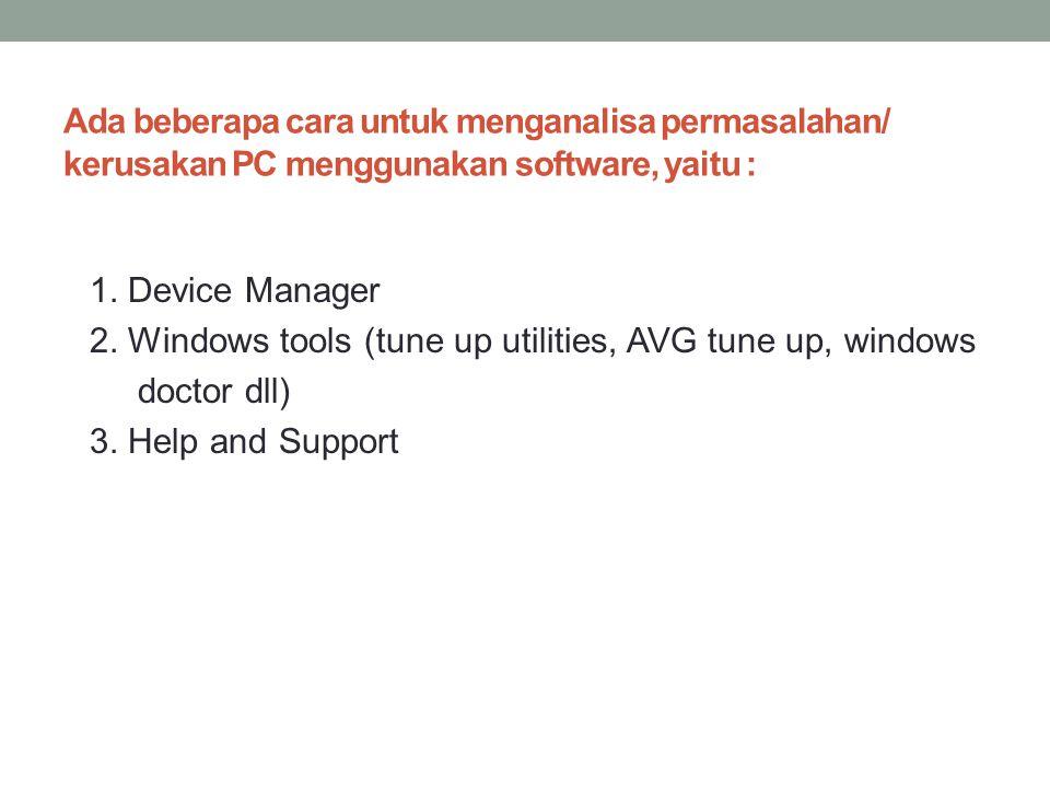 Ada beberapa cara untuk menganalisa permasalahan/ kerusakan PC menggunakan software, yaitu :