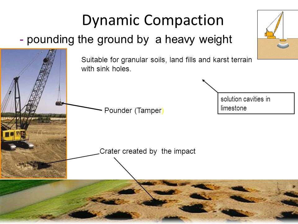 Dynamic Compaction - pounding the ground by a heavy weight