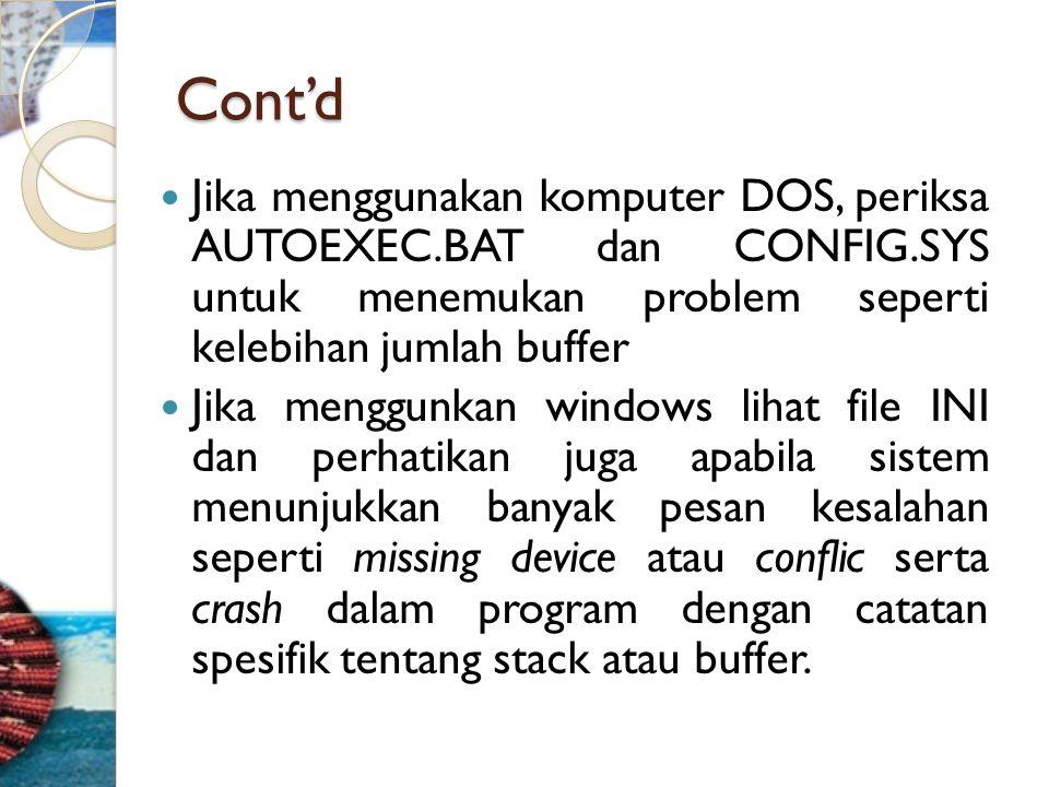 Cont'd Jika menggunakan komputer DOS, periksa AUTOEXEC.BAT dan CONFIG.SYS untuk menemukan problem seperti kelebihan jumlah buffer.