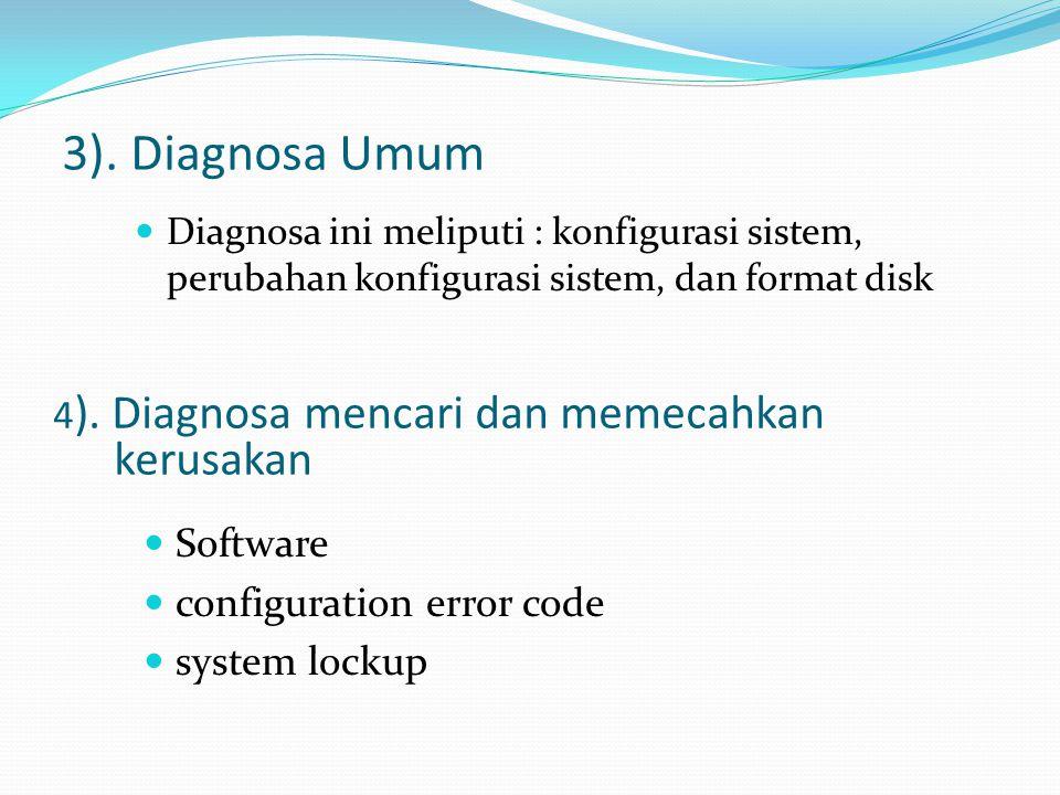 3). Diagnosa Umum 4). Diagnosa mencari dan memecahkan kerusakan