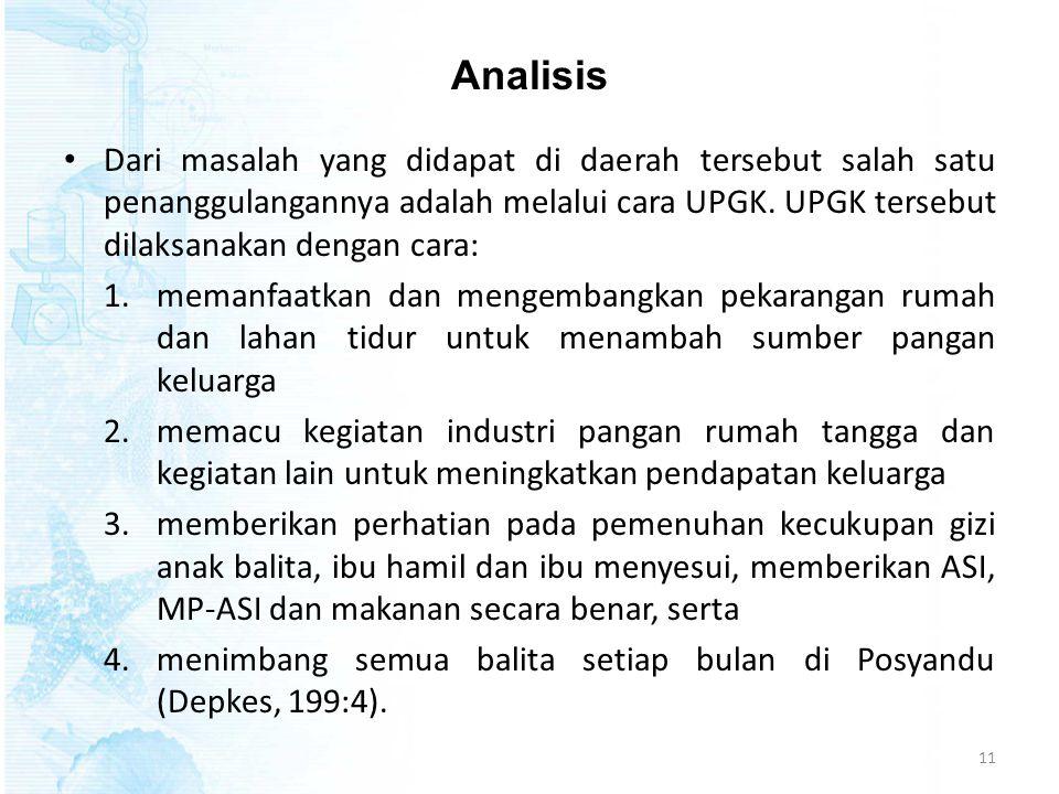 Analisis Dari masalah yang didapat di daerah tersebut salah satu penanggulangannya adalah melalui cara UPGK. UPGK tersebut dilaksanakan dengan cara: