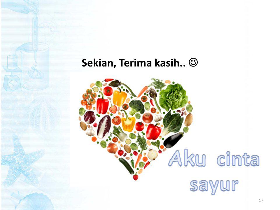 Sekian, Terima kasih..  Aku cinta sayur