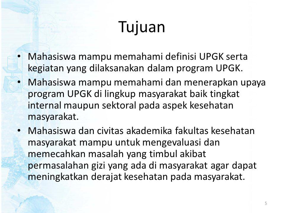 Tujuan Mahasiswa mampu memahami definisi UPGK serta kegiatan yang dilaksanakan dalam program UPGK.