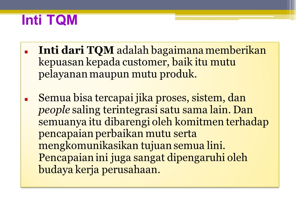 Inti TQM Inti dari TQM adalah bagaimana memberikan kepuasan kepada customer, baik itu mutu pelayanan maupun mutu produk.