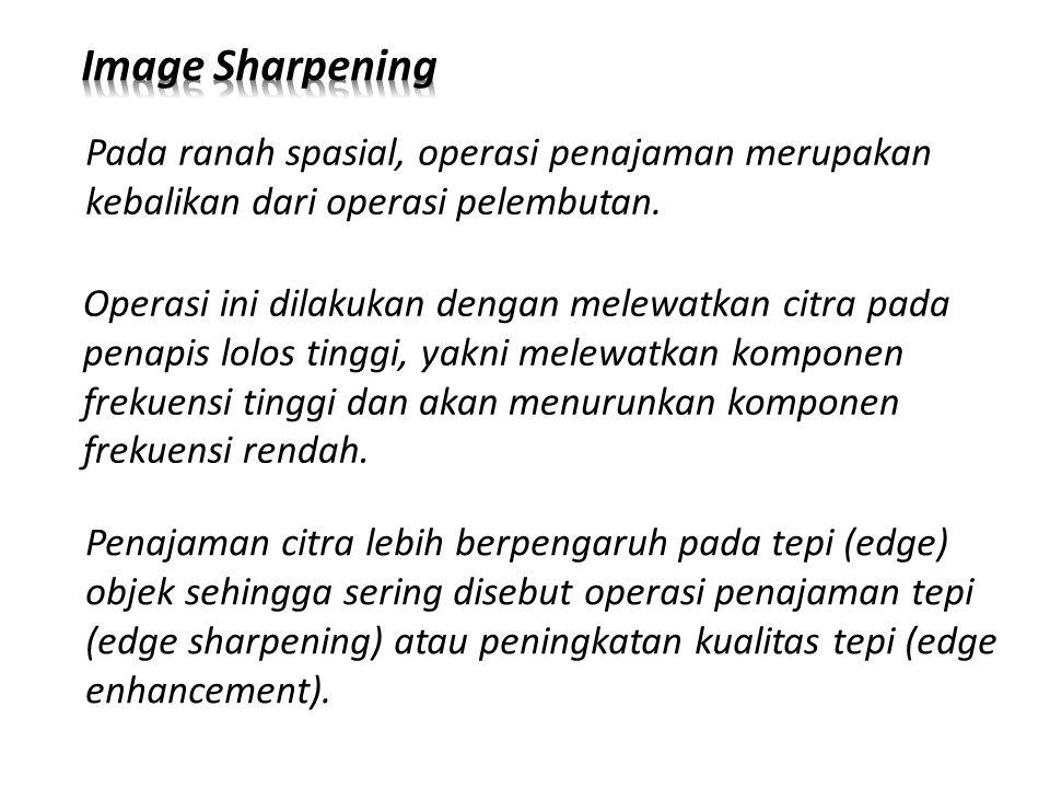 Image Sharpening Pada ranah spasial, operasi penajaman merupakan kebalikan dari operasi pelembutan.
