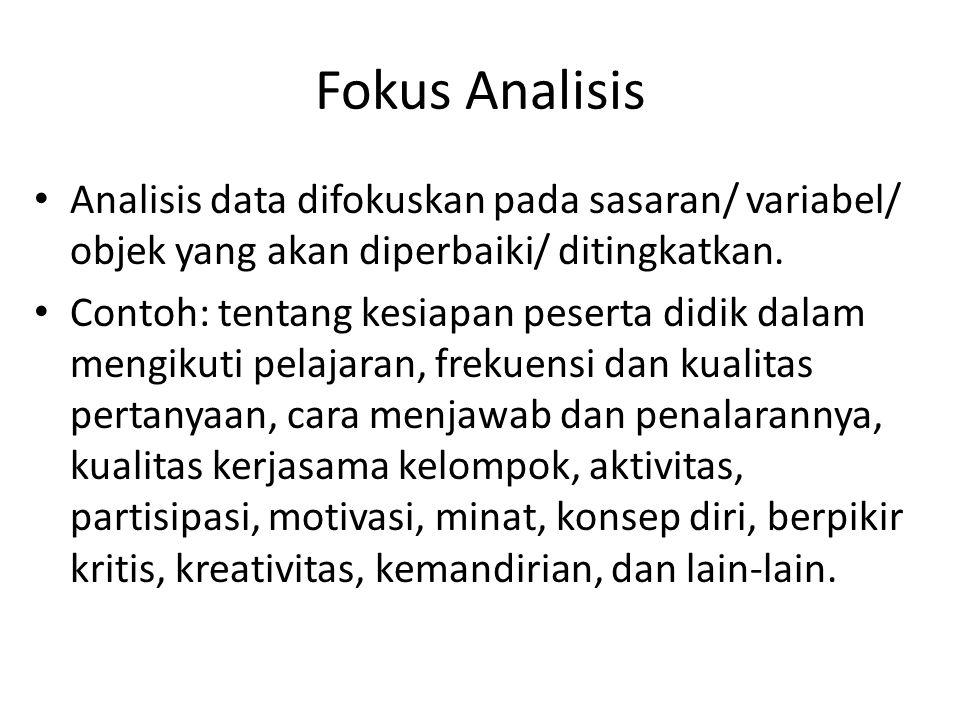Fokus Analisis Analisis data difokuskan pada sasaran/ variabel/ objek yang akan diperbaiki/ ditingkatkan.