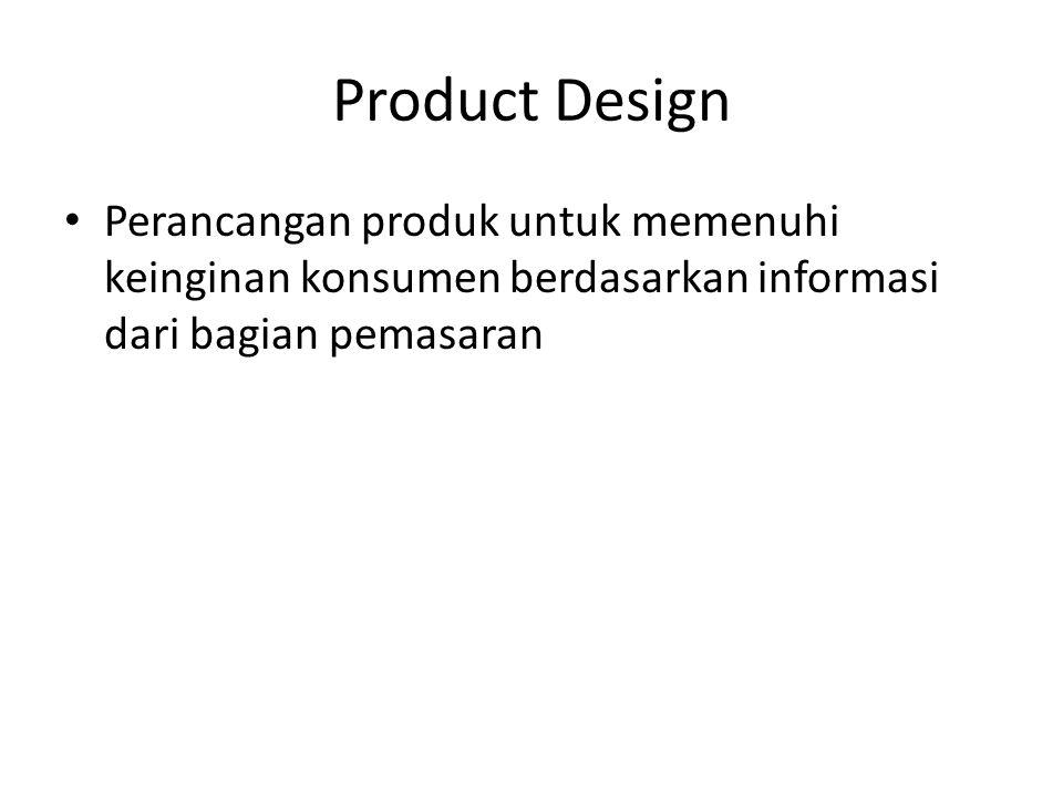 Product Design Perancangan produk untuk memenuhi keinginan konsumen berdasarkan informasi dari bagian pemasaran.