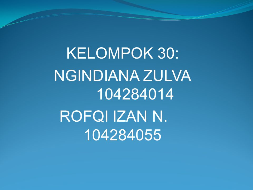 KELOMPOK 30: NGINDIANA ZULVA 104284014 ROFQI IZAN N. 104284055