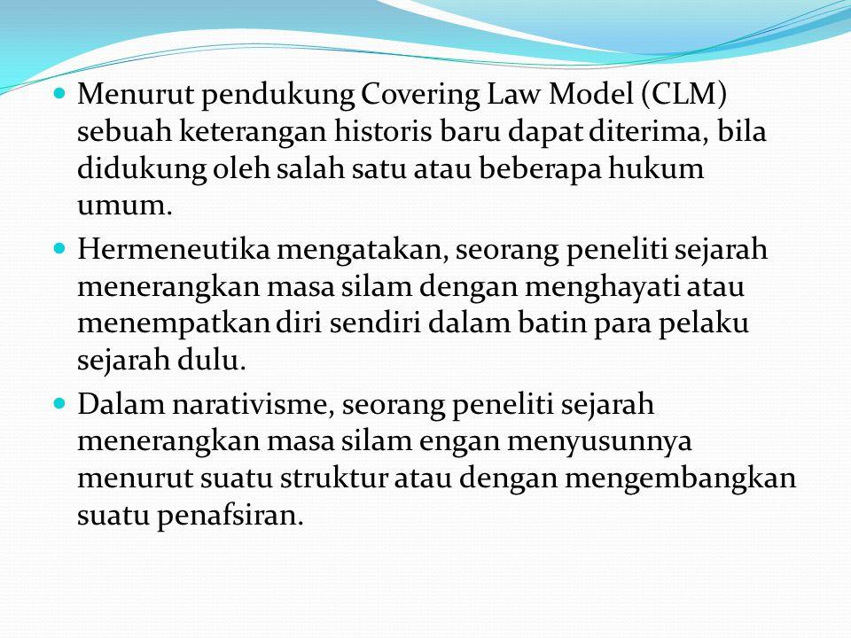 Menurut pendukung Covering Law Model (CLM) sebuah keterangan historis baru dapat diterima, bila didukung oleh salah satu atau beberapa hukum umum.