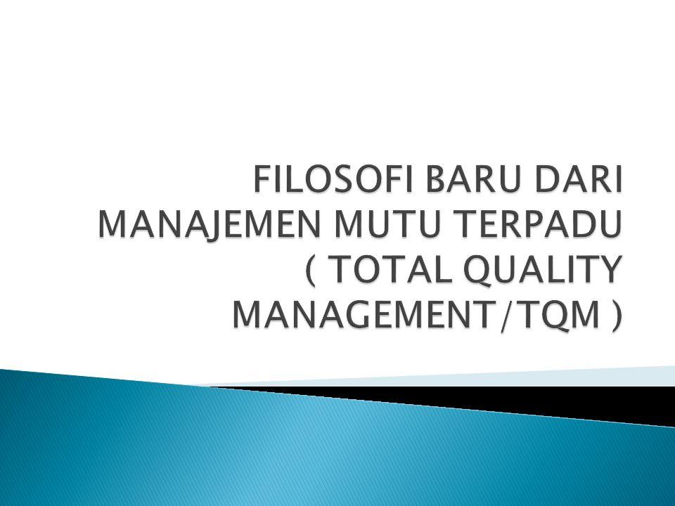 FILOSOFI BARU DARI MANAJEMEN MUTU TERPADU ( TOTAL QUALITY MANAGEMENT/TQM )
