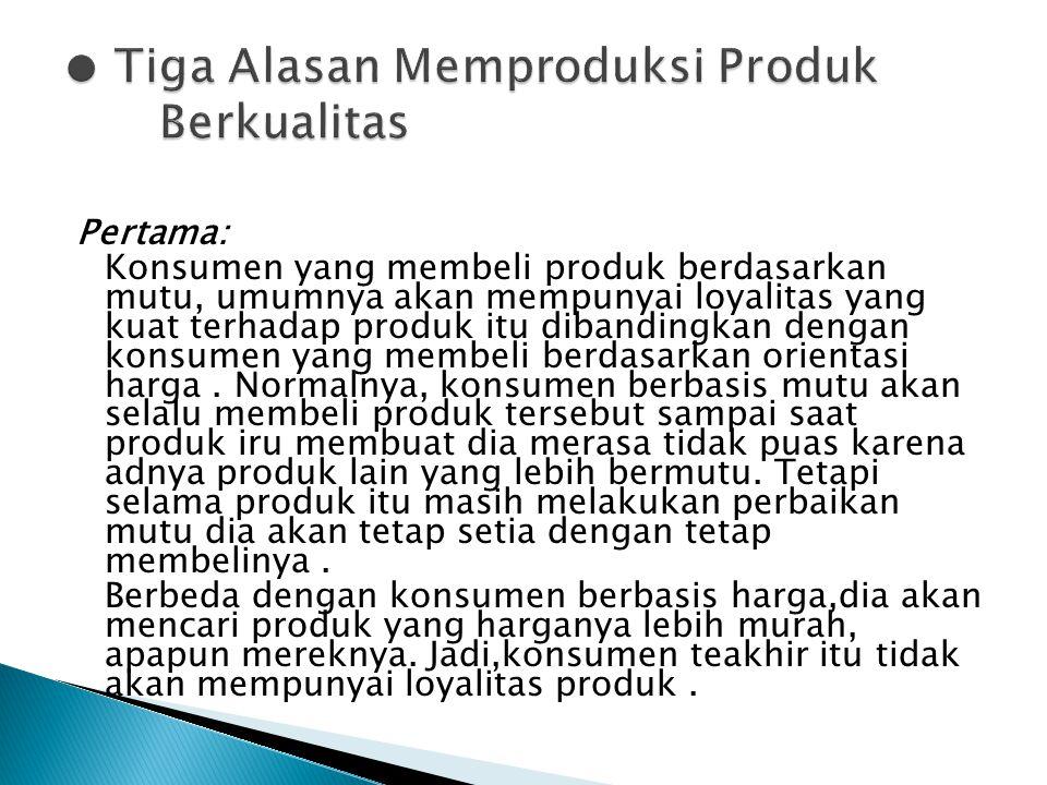 ● Tiga Alasan Memproduksi Produk Berkualitas